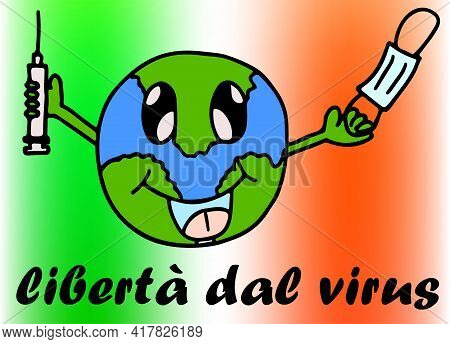 Illustration Freedom From The Virus. The World Will Be Free Of The Virus, The Vaccine Will Save The