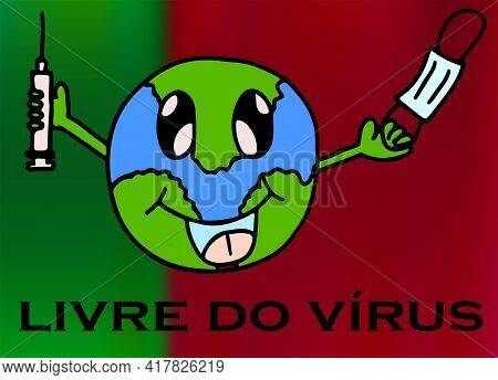 Illustration Freedom From The Virus.the World Will Be Free Of The Virus, The Vaccine Will Save The W
