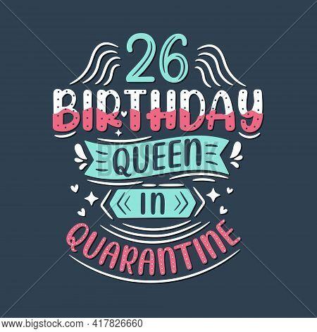 It's My 26 Quarantine Birthday. 26 Years Birthday Celebration In Quarantine.