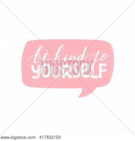 Be Kind To Yourself Positive Lettering Phrase. Self Care, Self Acceptance, Love Yourself Concept. Le