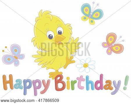 Birthday Card With A Happy Little Yellow Chick Dancing With Colorful Butterflies, Vector Cartoon Ill
