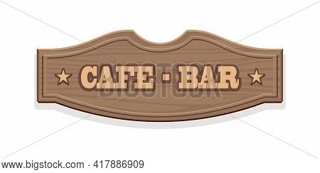 Wooden Sign, Cafe - Bar. Signboard Template For A Cafe Or Restaurant In Vintage Retro Wild West Styl