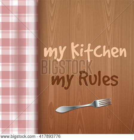 Checkered Tablecloth And Wooden Table With Promotional Message - My Kitchen My Rules. Kitchen Poster