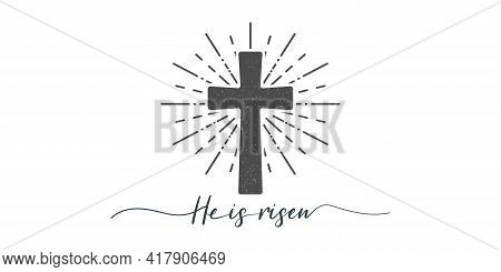 He Is Risen. Cross With Religion Text. Lettering Style. Christian Typography Poster. Easter Poster.