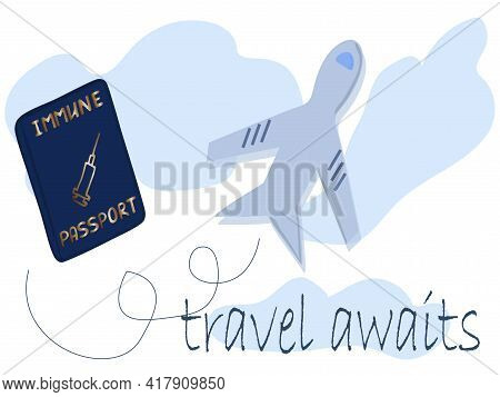 An Illustration With The Inscription Travel Is Waiting.safe Journey.plane And Vaccination Passport F