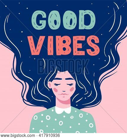 Good Vibes - Lettering. Girl With Long Hair With Text. Hand Drawn Long Hair Beautiful Girl. Modern I