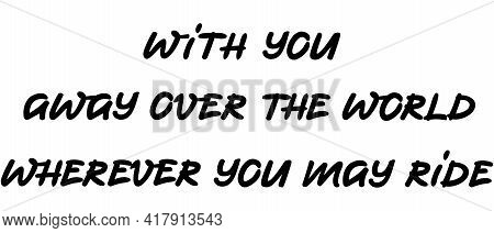 With You Away Over The World Wherever You May Ride Lettering Qoute Isolated On White. Love And Devot