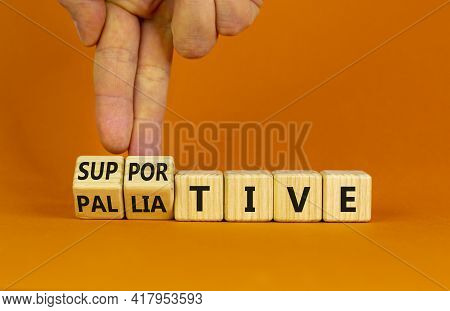 Palliative Or Supportive Therapy Symbol. Doctor Turns Cubes, Changes Words Palliative To Supportive.