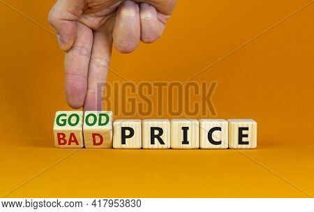 Good Or Bad Price Symbol. Businessman Turns Wooden Cubes And Changes Words 'bad Price' To 'good Pric