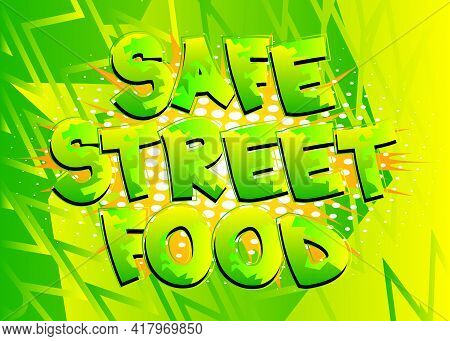 Safe Street Food - Comic Book Style Text. Street Food Fun, Event Related Words, Quote On Colorful Ba