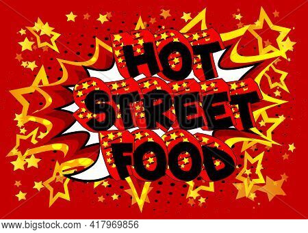 Hot Street Food - Comic Book Style Text. Street Food Fun, Event Related Words, Quote On Colorful Bac