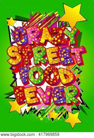 Crazy Street Food Fever - Comic Book Style Text. Street Food Fun, Event Related Words, Quote On Colo