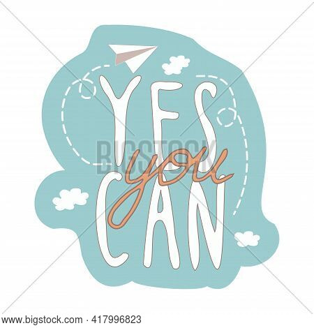 Yes You Can Motivational Quote, Motivational Print In Retro Style Isolated On White Background. Deco