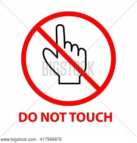 Do Not Touch Icon On White Background. Flat Style. Red Prohibition Symbol. No Entry Prohibition Sign