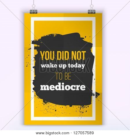 You did not wake up today to be mediocre. Design quote on a creative vector background. Poster mock up.