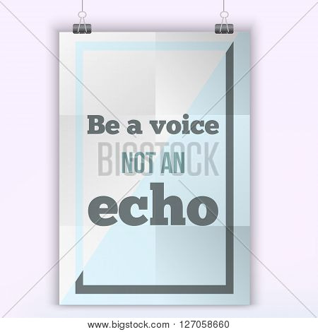 Motivational  typography poster Be a voice, not an Echo on a light background