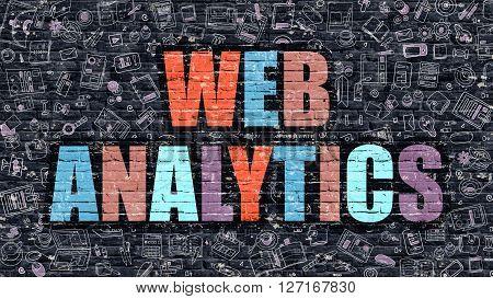 Web Analytics Concept. Modern Illustration. Multicolor Web Analytics Drawn on Dark Brick Wall. Doodle Icons. Doodle Style of Web Analytics Concept. Web Analytics on Wall.