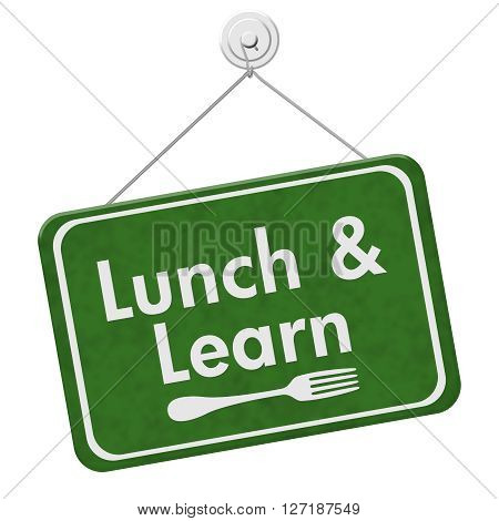 Lunch and Learn Sign A green hanging sign with text Lunch and Learn and a fork isolated over white