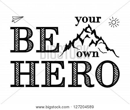 Motivational and inspirational typography poster with lettering quote. Be your own hero. Conquer the peaks, achieve goal. Mountain peak. Vector illustration, print. Isolated on white.