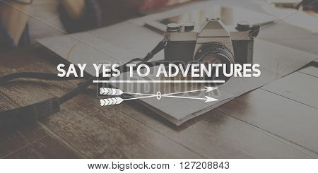 Say Yes to Adventures Traveling Journey Vacation Concept
