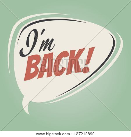 i'm back retro cartoon speech bubble