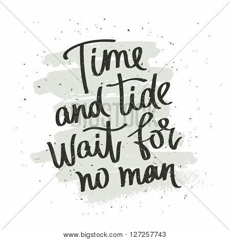 Time and tide wait for no man. Fashionable calligraphy. Motivational quote. Excellent print on a T-shirt. Vector illustration on white background with gray smear of ink.