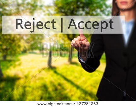 Accept  Reject - Businesswoman Hand Pressing Button On Touch Screen Interface.