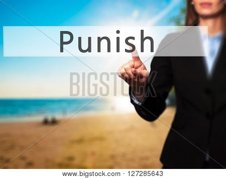 Punish - Businesswoman Hand Pressing Button On Touch Screen Interface.