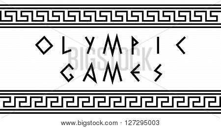 Olimpic Games words. Greek font. Letters stylized ancient Greek writing. Greece ornament vector illustration