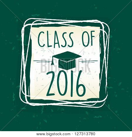 class of 2016 text with graduate cap with tassel - mortarboard in frame over green old paper background graduate education concept