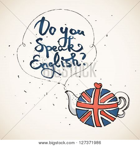 Concept of studying English or travelling. Phrase Do you speak English above teapot with british flag.