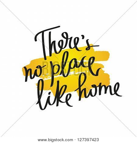 Proverb There is no place like home. Fashionable calligraphy. Vector illustration on white background with a smear of yellow ink. Motivational quote. Excellent print on a T-shirt.