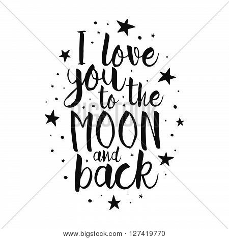 I Love You To The Moon And Back - Vector Love Inspirational Quote. Hand Lettering, Font Typography E