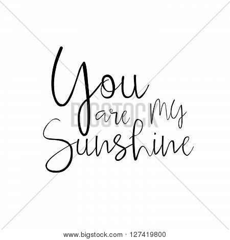 You Are My Sunshine - Hand Drawn Typography Poster. Hand Drawn Romantic Lettering. Quote With Love F