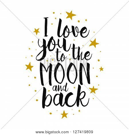 I Love You To The Moon And Back - Vector love inspirational quote. Hand lettering font typography element for your design. Design element for romantic housewarming poster t-shirt save the date card