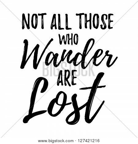 Not All Those Who Wander Are Lost Motivational Lettering Poster. Vector Hand Drawn Brush Lettering F