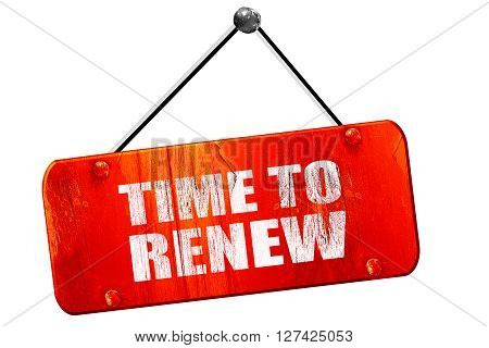 time to renew, 3D rendering, red grunge vintage sign poster