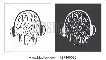 Hand drawn motivating lettering art work dedicated to music and its meaning in our life. Everyone listens to the music he deserves. Isolated on background vector illustration with headphones.