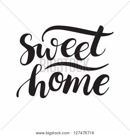 Conceptual handwritten phrase Sweet Home. Calligraphic quote. Vector illustration for housewarming posters banners cards