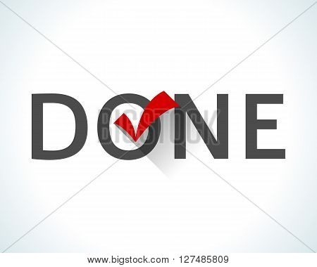 Word done isolated on white background with a red tick or check mark. Flat design style icon. The sign notifies that the work is finished, the goal is achieved, task is done. illustration