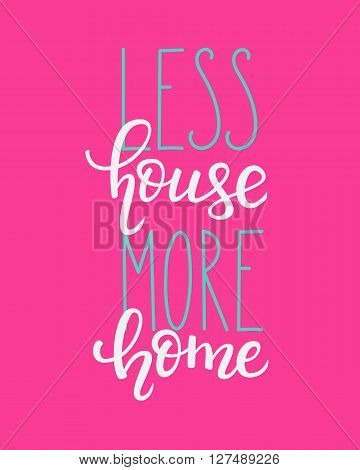 Less House More Home vector lettering. Motivational quote. Inspirational typography. Calligraphy postcard poster graphic design lettering element. Hand written sign. Decoration element.