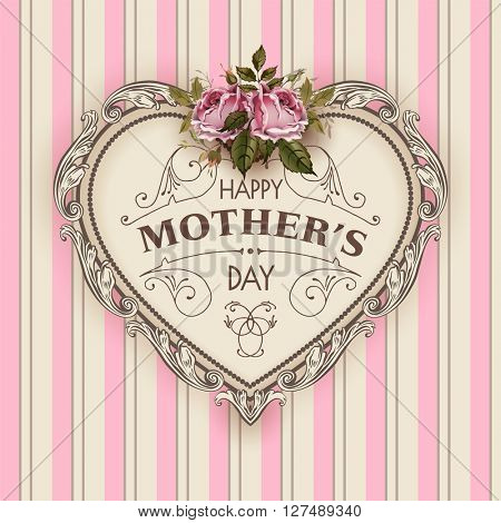 Happy Mothers Day.  Holiday Festive Vector Illustration With Lettering And Vintage Ornate heart. Mothers day greeting card with retro styled roses. Shabby chic pink design.