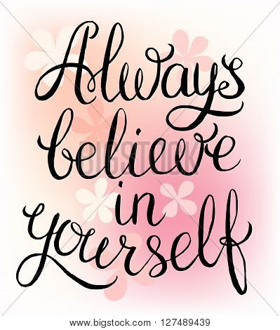 Always believe in yourself - inspirational quote. Handwritten calligraphy lettering vector illustration.