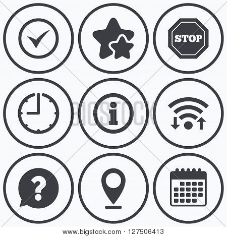 Clock, wifi and stars icons. Information icons. Stop prohibition and question FAQ mark speech bubble signs. Approved check mark symbol. Calendar symbol.