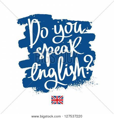 Do you speak English? Fashionable calligraphy. Vector illustration on white background with a smear of ink blue. Learning foreign languages.