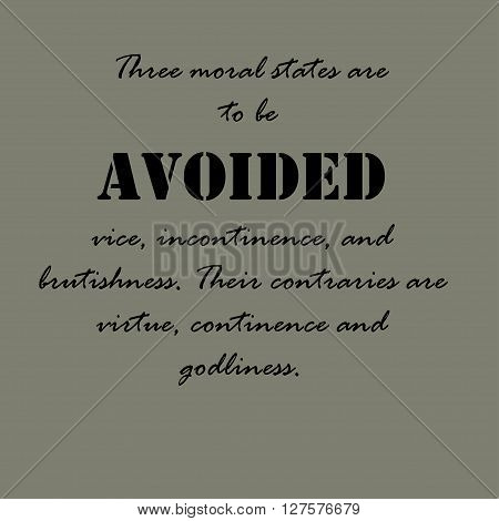 Three moral states are to be avoided: vice, incontinence, and brutishness. Their contraries are virtue, continence and godliness.