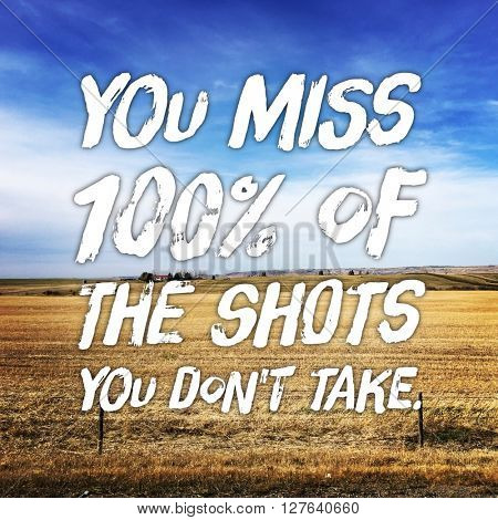 Inspirational Typographic Quote - You miss 100% of the shots you don't take