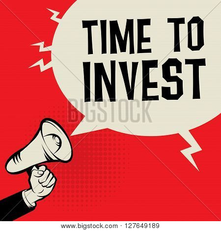 Megaphone Hand business concept with text Time to Invest, vector illustration
