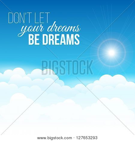 Inspirational - motivational quote - follow your dreams. Can be used as a poster, banner or a printed card.