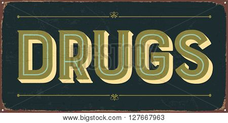 Vintage metal sign - Drugs - Vector EPS10. Grunge and rusty effects can be easily removed for a cleaner look.